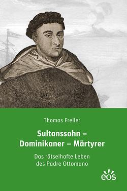 Sultanssohn – Dominikaner – Märtyrer von Freller,  Thomas