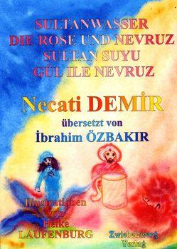 Sultanwasser – und – Die Rose und Nevruz von Demir,  Necati, Laufenburg,  Heike, Özbakır,  İbrahim, Schell,  Gregor