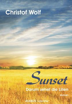 Sunset – Darum sehet die Lilien von Wolf,  Christof