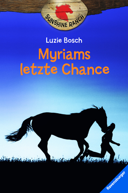 Sunshine Ranch 4: Myriams letzte Chance von Bosch,  Luzie