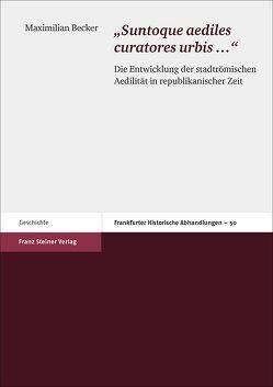 """""""Suntoque aediles curatores urbis …"""" von Becker,  Maximilian"""