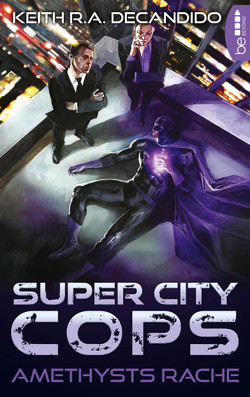 Super City Cops – Amethysts Rache von DeCandido,  Keith R.A., Taggeselle,  André