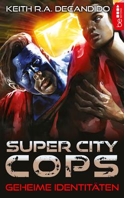 Super City Cops – Geheime Identitäten von DeCandido,  Keith R.A., Taggeselle,  André