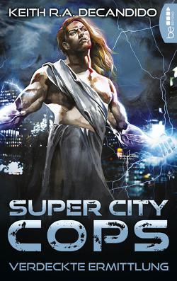 Super City Cops – Verdeckte Ermittlung von DeCandido,  Keith R.A., Taggeselle,  André