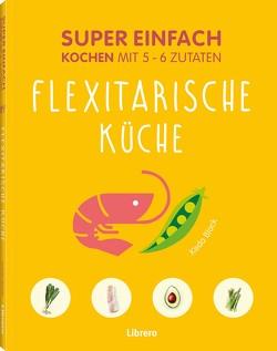 Super Einfach Flexitarische Küche