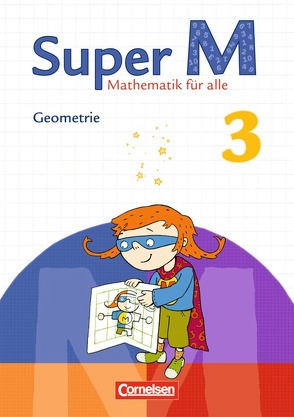 Super M – Zu allen Ausgaben / 3. Schuljahr – Geometrie von Heinze,  Klaus, Hütten,  Gudrun, Manten,  Ursula, Simon,  Simone, Teusen,  Maike