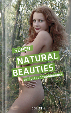 Super Natural Beauties – Photo Selection von Goliath, Stobblehouse,  Eolake
