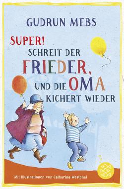»Super«, schreit der Frieder, und die Oma kichert wieder von Mebs,  Gudrun, Westphal,  Catharina