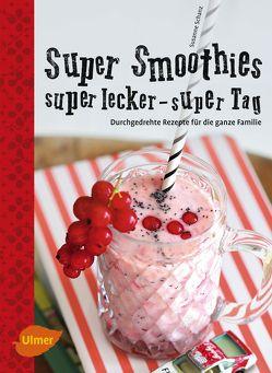 Super Smoothies, super lecker, super Tag von Schanz,  Susanne