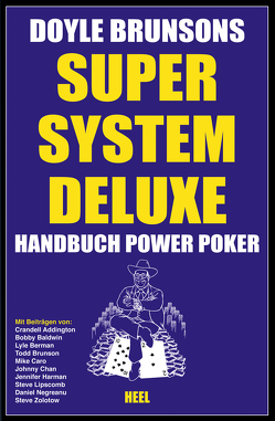 Super System Deluxe – Handbuch Power Poker von Addington,  Crandell, Baldwin,  Bobby, Berman,  Lyle, Brunson,  Doyle, Brunson,  Todd, Caro,  Mike, Chan,  Johnny, Harman,  Jennifer, Negreanu,  Daniel