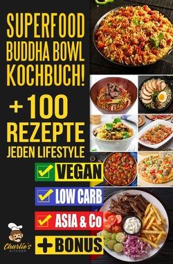 SUPERFOOD Buddha Bowl Kochbuch! + 100 Rezepte JEDEN Lifestyle von Kitchen,  Charlie's