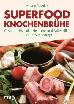 Superfood Knochenbrühe von Resnick,  Ariane