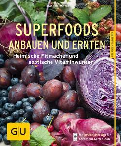 Superfoods anbauen und ernten von Mayer,  Joachim