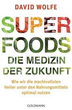 Superfoods – die Medizin der Zukunft von Lehner,  Jochen, Wolfe,  David