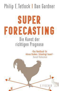 Superforecasting – Die Kunst der richtigen Prognose von Gardner,  Dan, Neubauer,  Jürgen, Tetlock,  Philip E.