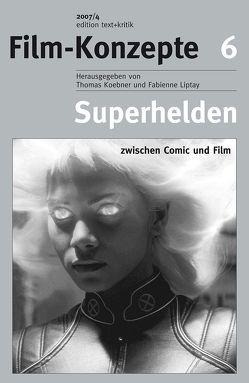 Superhelden zwischen Comic und Film von Friedrich,  Andreas, Koebner,  Thomas, Liptay,  Fabienne, Rauscher,  Andreas