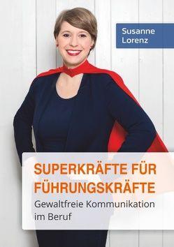 Superkräfte für Führungskräfte von Lorenz,  Susanne