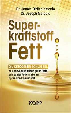Superkraftstoff Fett von DiNicolantonio,  James, Mercola,  Joseph