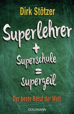 Superlehrer, Superschule, supergeil von Stoffers,  Beate, Stötzer,  Dirk-Christian