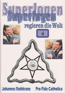 Superlogen regieren die Welt, Teil 4 von Rothkranz,  Johannes