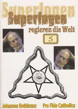 Superlogen regieren die Welt, Teil 5 von Rothkranz,  Johannes