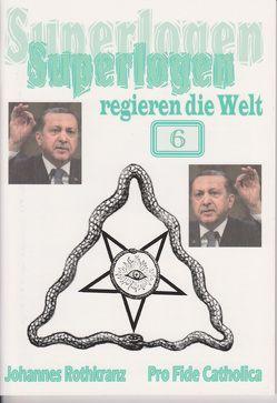 Superlogen regieren die Welt, Teil 6 von Rothkranz,  Johannes