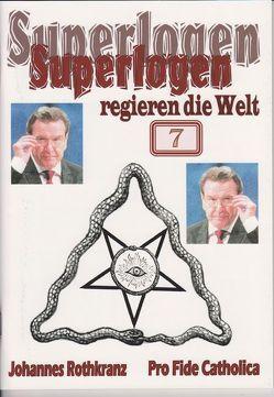 Superlogen regieren die Welt, Teil 7 von Rothkranz,  Johannes