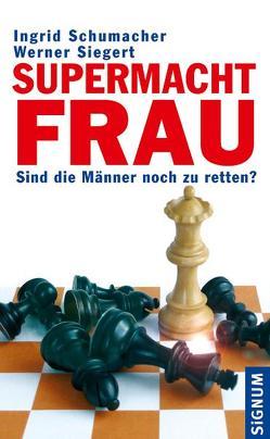 Supermacht Frau von Schumacher,  Ingrid, Siegert,  Werner
