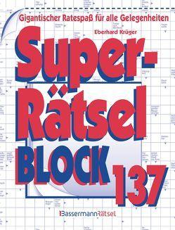 Superrätselblock 137 (5 Exemplare à 3,99 €) von Krüger,  Eberhard