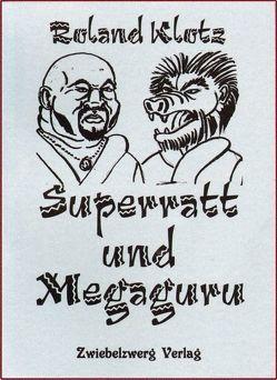 Superratt und Megaguru von Klotz,  Roland