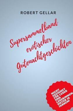 Supersammelband erotischer Gutenachtgeschichten von Gellar,  Robert