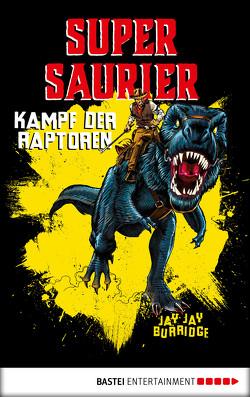Supersaurier – Kampf der Raptoren von Burridge,  Jay Jay, Schumacher,  Rainer, West,  Chris