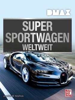 Supersportwagen weltweit von Köstnick,  Joachim M.