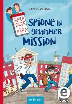 Supertage mit Papa – Spione in geheimer Mission von Kuhlmeier,  Antje, Saleina,  Thorsten, Urban,  Linda