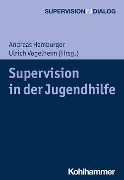 Supervision in der Jugendhilfe von Hamburger,  Andreas, Mertens,  Wolfgang, Vogelheim,  Ulrich
