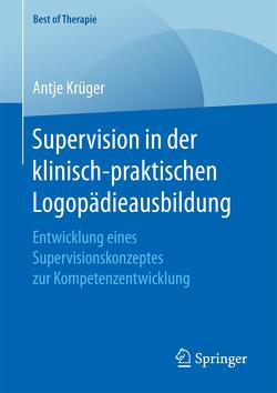 Supervision in der klinisch-praktischen Logopädieausbildung von Krueger,  Antje