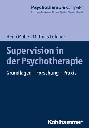 Supervision in der Psychotherapie von Freyberger,  Harald, Lohmer,  Mathias, Möller,  Heidi, Rosner,  Rita, Seidler,  Günter H., Stieglitz,  Rolf-Dieter, Strauß,  Bernhard