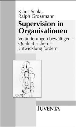 Supervision in Organisationen von Großmann,  Ralph, SCALA,  Klaus