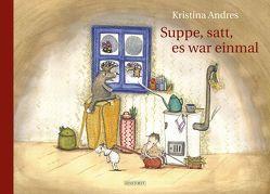 Suppe, satt, es war einmal von Andres,  Kristina