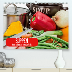 Suppen. Heiß geliebtes zum Löffeln (Premium, hochwertiger DIN A2 Wandkalender 2021, Kunstdruck in Hochglanz) von Stanzer,  Elisabeth