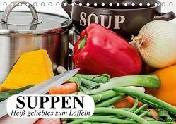 Suppen. Heiß geliebtes zum Löffeln (Tischkalender 2018 DIN A5 quer) von Stanzer,  Elisabeth
