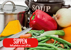 Suppen. Heiß geliebtes zum Löffeln (Wandkalender 2021 DIN A3 quer) von Stanzer,  Elisabeth