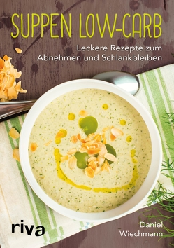 Suppen Low-Carb von Wiechmann,  Daniel
