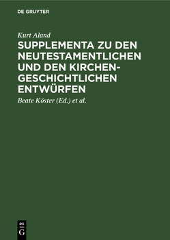 Supplementa zu den Neutestamentlichen und den Kirchengeschichtlichen Entwürfen von Aland,  Kurt, Köster,  Beate, Rosenbaum,  Hans-Udo, Welte,  Michael
