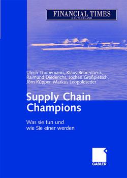 Supply Chain Champions von Behrenbeck,  Klaus, Diederichs,  Raimund, Grosspietsch,  Jochen, Küpper,  Jörn, Leopoldseder,  Markus, Thonemann,  Ulrich