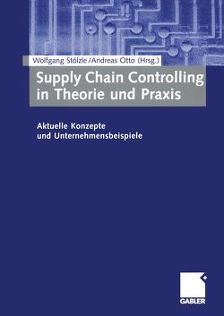 Supply Chain Controlling in Theorie und Praxis von Otto,  Andreas, Stölzle,  Wolfgang