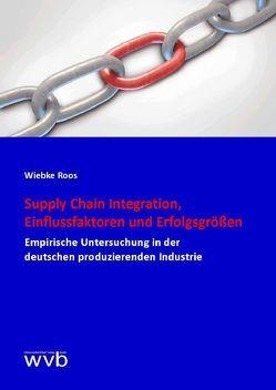 Supply Chain Integration, Einflussfaktoren und Erfolgsgrößen von Roos,  Wiebke