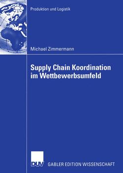 Supply Chain Koordination im Wettbewerbsumfeld von Schneeweiß,  Prof. Dr. Christoph, Zimmermann,  Michael