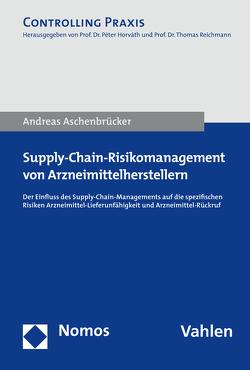 Supply-Chain-Risikomanagement von Arzneimittelherstellern von Aschenbrücker,  Andreas