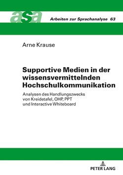 Supportive Medien in der wissensvermittelnden Hochschulkommunikation von Krause,  Arne